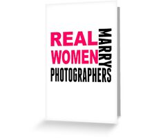 Real Women Marry Photographers Greeting Card