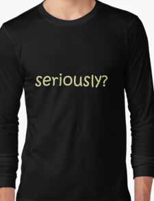 seriously in creme lettering T-Shirt