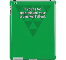 If you're too open-minded' your brains will fall out. iPad Case/Skin