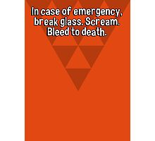 In case of emergency' break glass. Scream. Bleed to death. Photographic Print