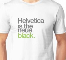Helvetica is the Neue black Unisex T-Shirt