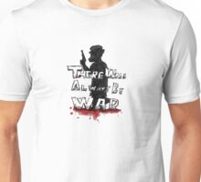 There Will Always Be War Unisex T-Shirt