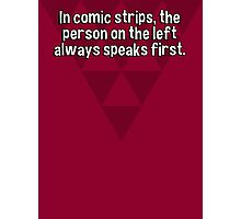 In comic strips' the person on the left always speaks first. Photographic Print