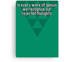In every work of genius we recognize our rejected thoughts. Canvas Print
