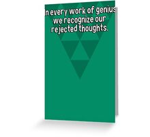 In every work of genius we recognize our rejected thoughts. Greeting Card