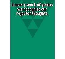 In every work of genius we recognize our rejected thoughts. Photographic Print
