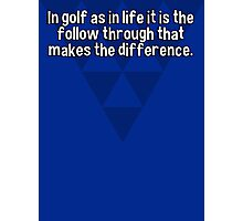In golf as in life it is the follow through that makes the difference.  Photographic Print