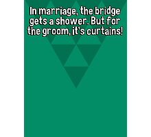In marriage' the bridge gets a shower. But for the groom' it's curtains! Photographic Print