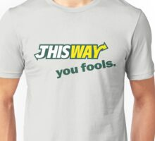 This way - you fools Unisex T-Shirt