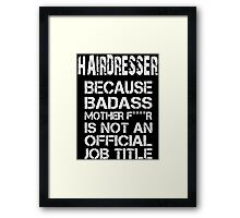 Hairdresser Because Badass Mother F****r Is Not An Official Job Title - Tshirts Framed Print