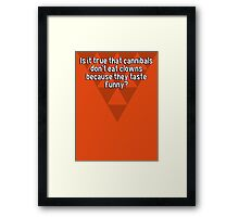 Is it true that cannibals don't eat clowns because they taste funny? Framed Print