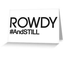 Rowdy #andSTILL Greeting Card