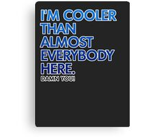 Cooler Than Most People Here Canvas Print