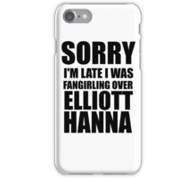 Sorry I'm Late... Elliott Hanna iPhone Case/Skin