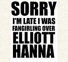 Sorry I'm Late... Elliott Hanna Hoodie