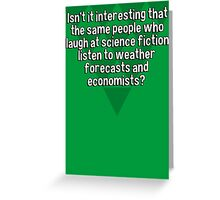 Isn't it interesting that the same people who laugh at science fiction listen to weather forecasts and economists? Greeting Card