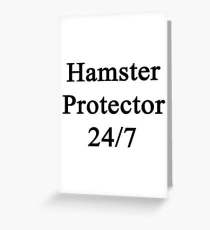 Hamster Protector 24/7  Greeting Card