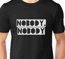 Nobody, nobody Unisex T-Shirt