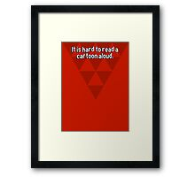 It is hard to read a cartoon aloud. Framed Print