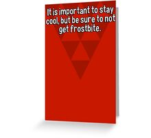 It is important to stay cool' but be sure to not get frostbite. Greeting Card