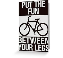 Put the Fun Between Your Legs - Textured Greeting Card