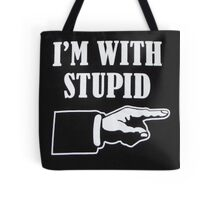 Im With Stupid Tote Bag