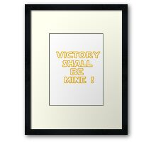 Victory shall be mine ! Framed Print