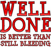 Well-Done is Better than Still-Bleeding Photographic Print