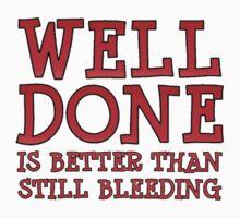 Well-Done is Better than Still-Bleeding One Piece - Short Sleeve