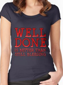 Well-Done is Better than Still-Bleeding Women's Fitted Scoop T-Shirt