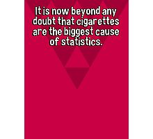 It is now beyond any doubt that cigarettes are the biggest cause of statistics. Photographic Print
