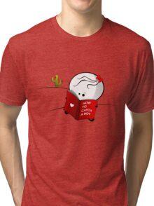 How to catch a boy Tri-blend T-Shirt