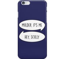 Mulder, it's me/Hey Scully iPhone Case/Skin