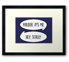 Mulder, it's me/Hey Scully Framed Print