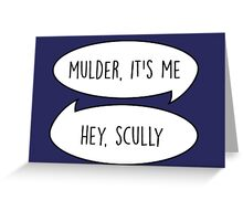 Mulder, it's me/Hey Scully Greeting Card