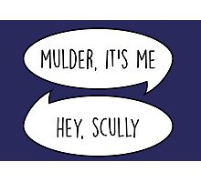 Mulder, it's me/Hey Scully Photographic Print