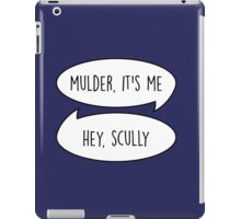 Mulder, it's me/Hey Scully iPad Case/Skin