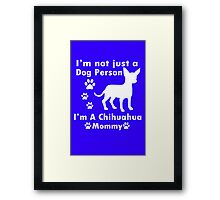im not just a dog person im a chihuahua mommy geek funny nerd Framed Print