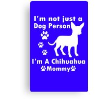 im not just a dog person im a chihuahua mommy geek funny nerd Canvas Print