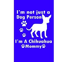 im not just a dog person im a chihuahua mommy geek funny nerd Photographic Print