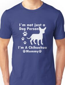 im not just a dog person im a chihuahua mommy geek funny nerd Unisex T-Shirt