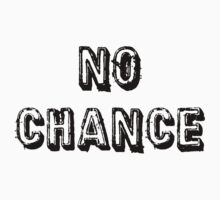No Chance by BigFluffyFozzie