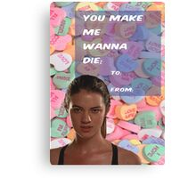 You Make Me Wanna Die Canvas Print