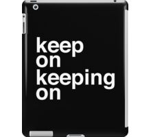 Keep On Keeping On iPad Case/Skin