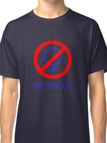 No maam geek funny nerd Classic T-Shirt