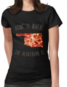 Oklahoma - Home Is Where The Heartburn Is Womens Fitted T-Shirt
