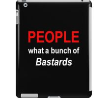 'People what a bunch of Bastards' iPad Case/Skin