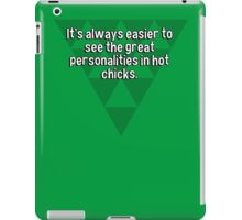 It's always easier to see the great personalities in hot chicks. iPad Case/Skin