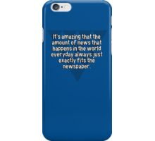 It's amazing that the amount of news that happens in the world everyday always just exactly fits the newspaper. iPhone Case/Skin