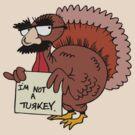 "Thanksgiving ""I'm Not A Turkey"" by HolidayT-Shirts"